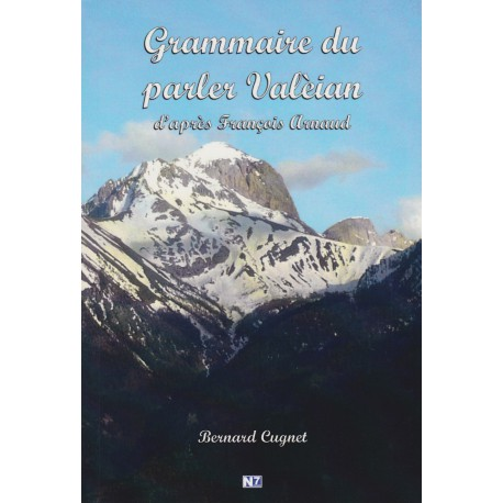 Grammaire du parler Valèian d'après François Arnaud - Bernard Cugnet