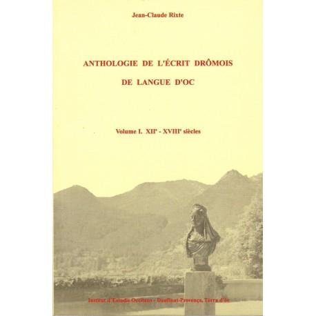 Anthologie de l'écrit Drômois de langue d'Oc, Tome I. XIIe – XVIIIe siècles - Rixte Jean-Claude