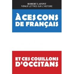À ces cons de Français et ces couillons d'Occitans - Vingt lettres sur l'histoire - Robert Lafont