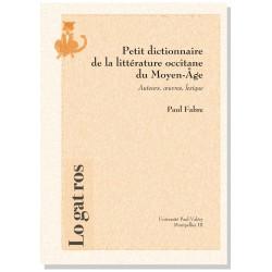 Petit dictionnaire de la littérature occitane du Moyen-Âge - Paul Fabre