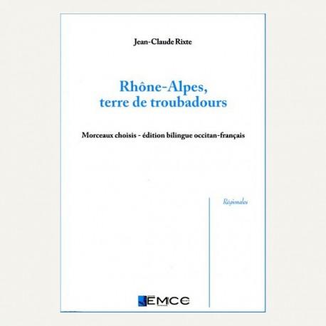 Rhône-Alpes terre de troubadours - Jean-Claude Rixte