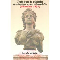 Trois jours de généralat ou un épisode de la guerre civile dans le Var (décembre 1851) - Camille Duteil