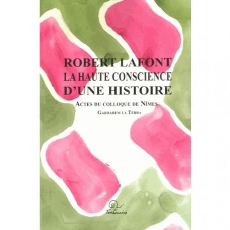 Robert Lafont - La haute conscience d'une histoire - Actes du colloque de Nîmes Gardarem la Tèrra