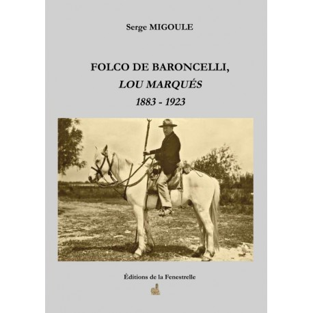 Folco de Baroncelli, Lou Marqués 1883 - 1923 - Serge Migoule