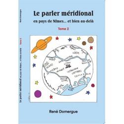 Le parler méridional en pays de Nîmes... et bien au-delà (Tome 2) - René Domergue