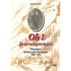 Oh! Je Ne Suis Pas Mort - Chronique de Gap et du Champsaur 1914-1945 - Paul Hugues
