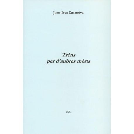 Trèns per d'aubres mòrts - Joan-Ives Casanòva