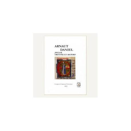 Arnaut Daniel : Joglar, orfèvre et maístro - Collectif