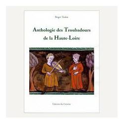 Anthologie des troubadours de la Haute-Loire - Roger Teulat
