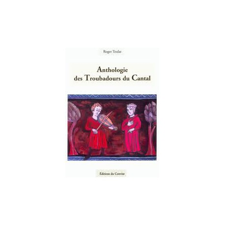 Anthologie des troubadours du Cantal - Roger Teulat