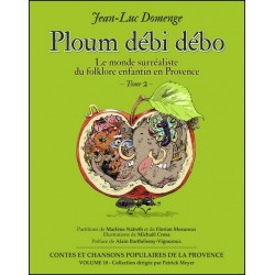 Ploum débi débo - Jean-Luc DOMENGE - Le monde surréaliste du folklore enfantin en Provence - Tome 2