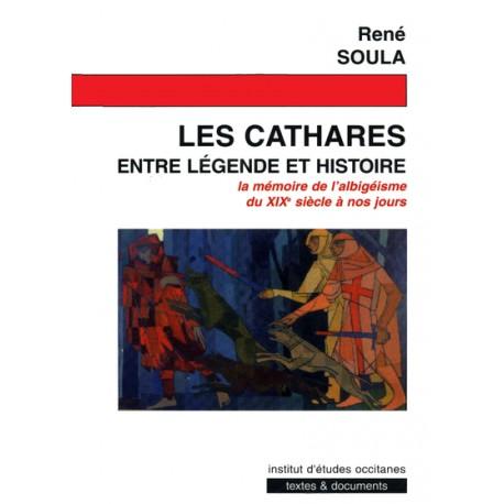 Les Cathares entre légende et histoire - René Soula