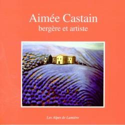 Les Alpes de Lumière n°137 - Aimée Castain bergère et artiste - Danielle Musset, Claude Martel, Sylvie Grange