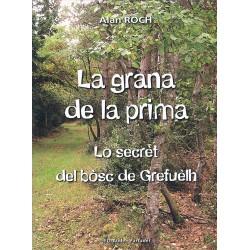 La grana de la prima : Lo secrèt del bòsc de Grefuèlh - Alan ROCH
