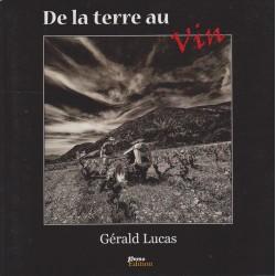 De la terre au vin - Gérald Lucas