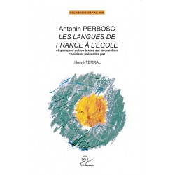Antonin Perbosc - Les langues de France à l'école et quelques autres textes sur la question choisis et interprétés Hervé Terral