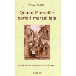 Quand Marseille parlait marseillais - Pierre Blasi