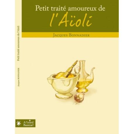 Petit traité amoureux de l'Aïoli - Jacques Bonnadier