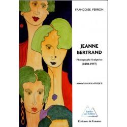 Jeanne Bertrand, Photographe et Sculptrice - Françoise Perron