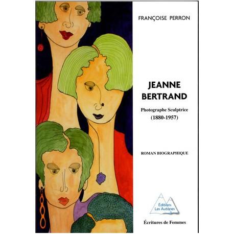 Jeanne Bertrand, Photographe et Sculptrice