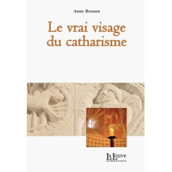 LE VRAI VISAGE DU CATHARISME - Anne Brenon