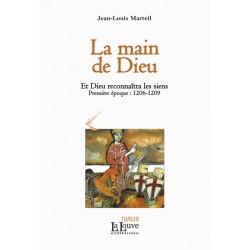 La main de Dieu - Jean-Louis Marteil - Et Dieu reconnaîtra les siens (première époque : 1206-1209)
