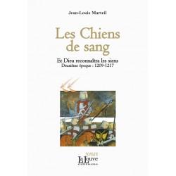 Les Chiens de sang - Jean-Louis Marteil - Et Dieu reconnaîtra les siens (deuxième époque : 1209-1217)