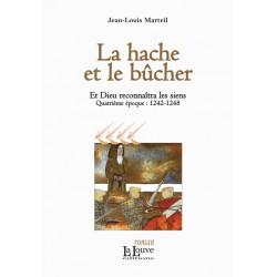 La hache et le bûcher - Jean-Louis Marteil - Et Dieu reconnaîtra les siens (quatrième époque : 1242-1248)