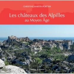 Les Alpes de lumière n°175 Les châteaux des Alpilles au Moyen Âge - Christine Portier-Martin