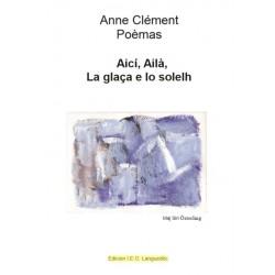 Aicí, Ailà, La glaça e lo solelh - Poèmas - Anne CLÉMENT