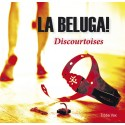 Discourtoises - La Beluga ! (CD)