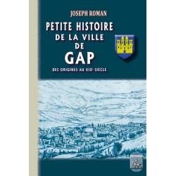 Petite Histoire de la Ville de Gap (des origines au XIXe siècle) - Joseph Roman