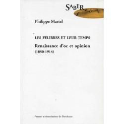 Les félibres et leur temps – Renaissance d'oc et opinion (1850-1914) - Philippe Martel