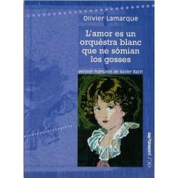 L'amor es un orquèstra blanc que ne sómian los gosses - Olivier Lamarque