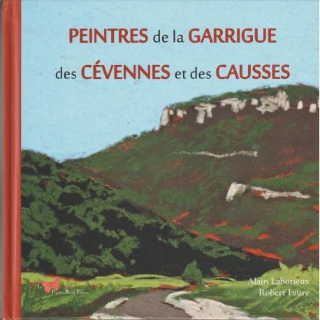 Peintres de la garrigue des Cévennes et des Causses - Alain Laborieux, Robert Faure