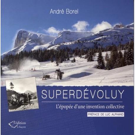 Superdévoluy - L'épopée d'une invention collective - André Borel