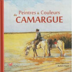 Peintres & Couleurs de Camargue - Alain Laborieux, Robert Faure