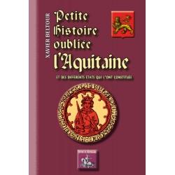 Petite histoire oubliée de l'Aquitaine et des différents états qui l'ont constituée - Xavier Beltour