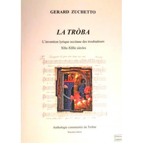 La Tròba, l'invention lyrique occitane des troubadours XIIe - XIIIe siècles - Gérard Zuchetto (2nda edicion)