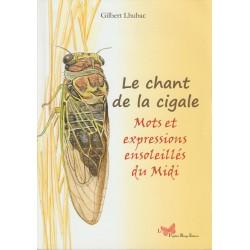 Le chant de la cigale - Mots et expressions ensoleillés du Midi - Gilbert Lhubac