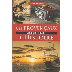 Ces Provençaux qui ont fait l'Histoire - Charles Bottarelli