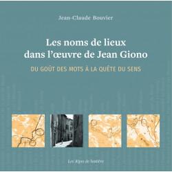 Les noms de lieux dans l'oeuvre de GIONO - Du goût des mots à la quête du sens - Jean-Claude Bouvier - Les Alpes de lumière 178