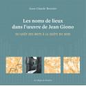 Les noms de lieux dans l'œuvre de GIONO - Du goût des mots à la quête du sens - Jean-Claude Bouvier