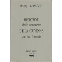 Histoire de la conquête de la Guyenne par les Français - Henry Ribadieu