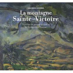 La montagne Sainte-Victoire : Un atelier du paysage provençal de Constantin à Cézanne - Jean-Roger Soubiran