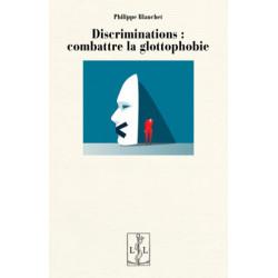 Discriminations : combattre la glottophobie - Philippe Blanchet