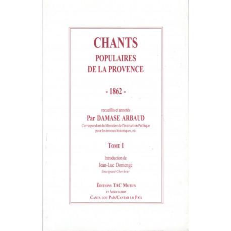 Chants populaires de la Provence 1862 - Tome 1 - Damase ARBAUD