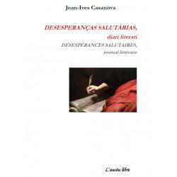 DESESPERANÇAS SALUTÀRIAS, diari literari - Joan-Ives Casanòva