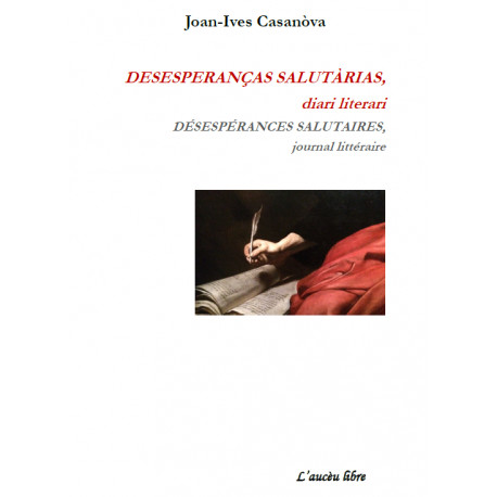 DESESPERANÇAS SALUTÀRIAS, diari literari - DÉSESPÉRANCES SALUTAIRES, journal littéraire - Joan-Ives Casanòva