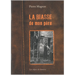 Les Alpes de lumière n°172 La biasse de mon père - Pierre Magnan